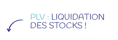 PLV : Liquidation des stocks